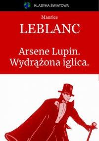 Arsene Lupin. Wydrążona iglica. - Maurice Leblanc - ebook