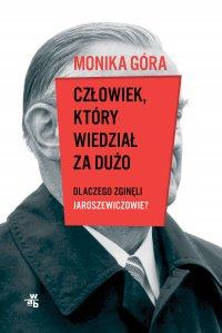 Człowiek, który wiedział za dużo. Dlaczego zginęli Jaroszewiczowie? - Monika Góra - ebook