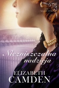Niezniszczalna nadzieja - Elizabeth Camden - ebook
