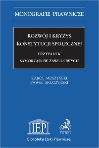 Rozwój i kryzys konstytucji społecznej. Przypadek samorządów zawodowych - Karol Muszyński - ebook