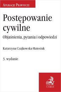 Postępowanie cywilne. Objaśnienia pytania i odpowiedzi. Wydanie 3 - Katarzyna Czajkowska-Matosiuk - ebook
