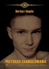 Przysięga zaangażowania. Zmień siebie i pokonaj otyłość - Dariusz Gogola - ebook