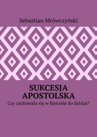 Sukcesja apostolska - Sebastian Mrówczyński - ebook