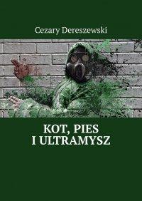 Kot, Pies iUltraMysz - Cezary Dereszewski - audiobook