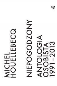 Niepogodzony. Antologia osobista 1991–2013 - Michel Houellebecq - ebook