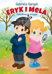 Eryk i Mela poznająświat. Poszukiwacze przygód - Gabriela Gargaś - ebook