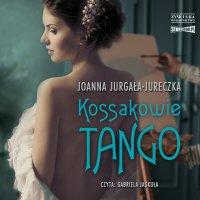 Kossakowie. Tango - Joanna Jurgała-Jureczka - audiobook