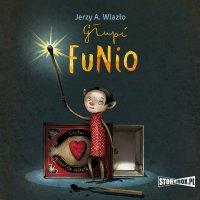Głupi Funio - Jerzy A. Wlazło - audiobook