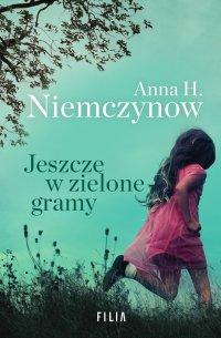 Jeszcze w zielone gramy - Anna H. Niemczynow - ebook