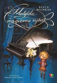 Matylda i magiczna ryba - Beata Majchrzak - ebook
