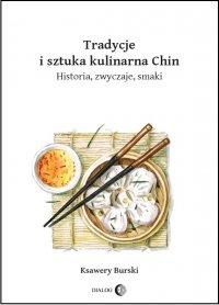 Tradycje i sztuka kulinarna Chin. Historia, zwyczaje, smaki - Ksawery Burski - ebook