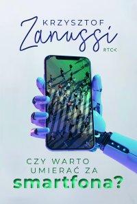 Czy warto umierać za smartfona? - Krzysztof Zanussi - ebook