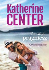 To, czego pragniesz - Katherine Center - ebook