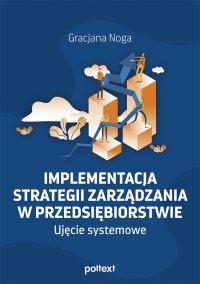 Implementacja strategii zarządzania w przedsiębiorstwie. Ujęcie systemowe - Gracjana Noga - ebook