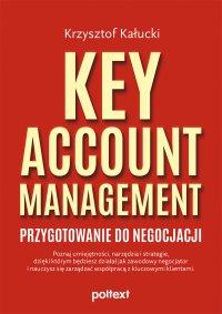 Key Account Management. Przygotowanie do negocjacji - Krzysztof Kałucki - ebook