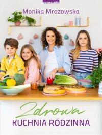 Zdrowa kuchnia rodzinna - Monika Mrozowska - ebook