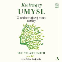 Kwitnący umysł. O uzdrawiającej mocy natury - Sue Stuart-Smith - audiobook