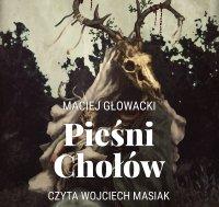Pieśni Chołów - Maciej Głowacki - audiobook