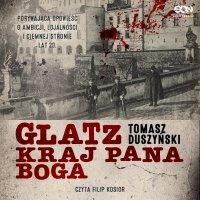 Glatz. Kraj Pana Boga - Tomasz Duszyński - audiobook
