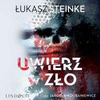 Uwierz w zło - Łukasz Steinke - audiobook