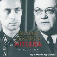 Wojna lekarzy Hitlera - Bartosz T. Wieliński - audiobook
