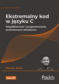 Ekstremalny kod w języku C. Współbieżność i programowanie zorientowane obiektowo - Kamran Amini - ebook