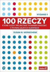100 rzeczy, które każdy projektant powinien wiedzieć o potencjalnych klientach. Wydanie II - Susan Weinschenk - ebook