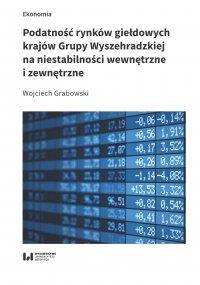 Podatność rynków giełdowych krajów Grupy Wyszehradzkiej na niestabilności wewnętrzne i zewnętrzne - Wojciech Grabowski - ebook