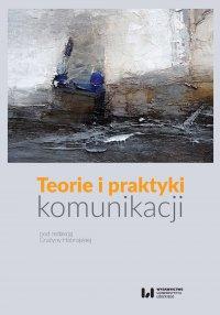 Teorie i praktyki komunikacji - Grażyna Habrajska - ebook