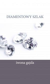 Diamentowy Szlak - Iwona Gajda - ebook