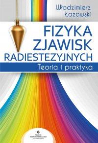 Fizyka zjawisk radiestezyjnych. Teoria i praktyka - Włodzimierz Łazowski - ebook
