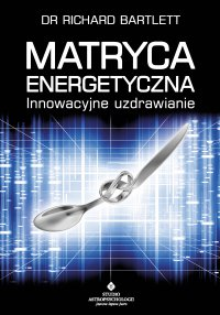 Matryca Energetyczna. Innowacyjne uzdrawianie - Richard Bartlett - ebook