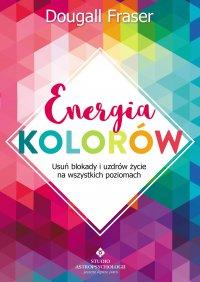 Energia kolorów. Usuń blokady i uzdrów życie na wszystkich poziomach - Dougall Fraser - ebook