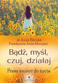 Bądź, myśl, czuj, działaj. Przez śmierć do życia - Anne Bérubé - ebook