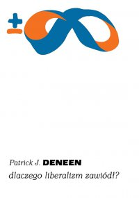 Dlaczego liberalizm zawiódł? - Patrick J. Deneen - ebook
