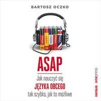 ASAP. Jak nauczyć się języka obcego tak szybko, jak to możliwe - Bartosz Oczko - audiobook