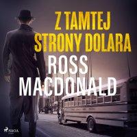 Z tamtej strony dolara - Ross Macdonald - audiobook