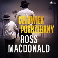 Człowiek pogrzebany - Ross Macdonald - audiobook