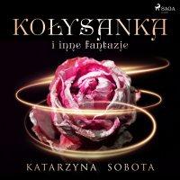 Kołysanka i inne fantazje - Katarzyna Sobota - audiobook