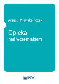 Opieka nad wcześniakiem - Anna B. Pilewska-Kozak - ebook