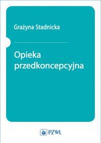 Opieka przedkoncepcyjna - Grażyna Stadnicka - ebook