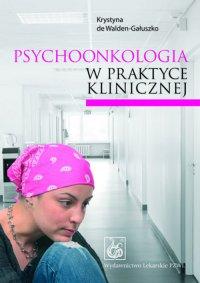 Psychoonkologia w praktyce klinicznej - Krystyna de Walden-Gałuszko - ebook
