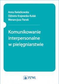 Komunikowanie interpersonalne w pielęgniarstwie - Anna Kwiatkowska - ebook