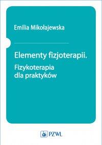 Elementy fizjoterapii. Fizykoterapia dla praktyków - Emilia Mikołajewska - ebook
