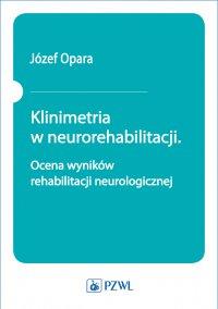 Klinimetria w neurorehabilitacji. Ocena wyników rehabilitacji neurologicznej - Józef Opara - ebook