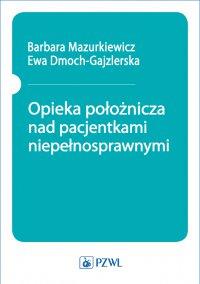 Opieka położnicza nad pacjentkami niepełnosprawnymi - Barbara Mazurkiewicz - ebook