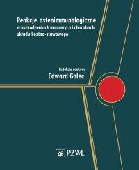 Reakcje osteoimmunologiczne w uszkodzeniach urazowych i chorobach układu kostno-stawowego - Edward Golec - ebook
