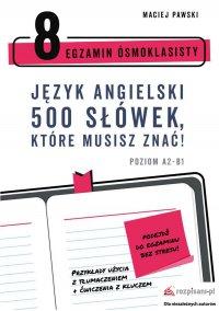Egzamin ósmoklasisty. Język angielski. 500 słówek, które musisz znać! - Maciej Pawski - ebook