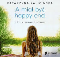 A miał być happy end - Katarzyna Kalicińska - audiobook