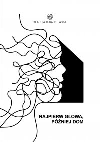 Najpierw głowa, później dom - Klaudia Tokarz-Laska - ebook